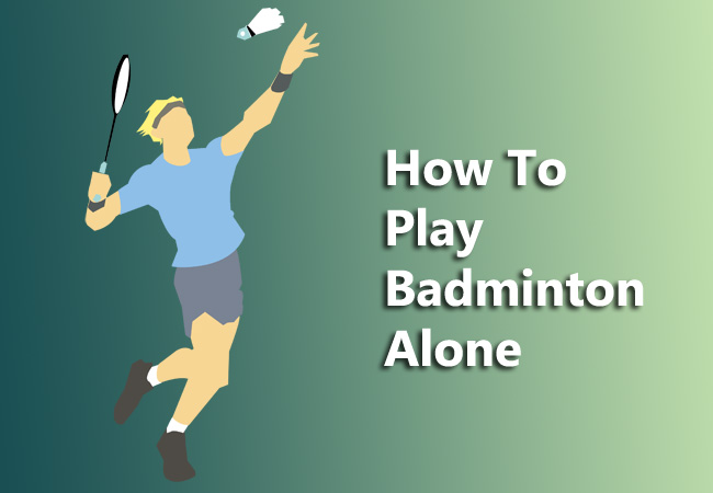 how to play badminton alone